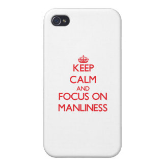 Keep Calm and focus on Manliness iPhone 4 Case