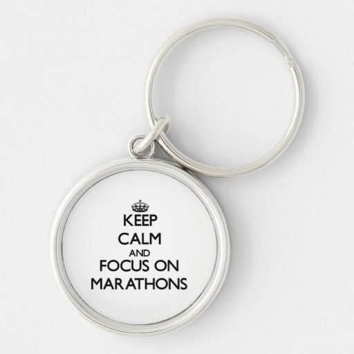 Keep Calm and focus on Marathons Key Chain