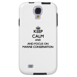 Keep calm and focus on Marine Conservation Galaxy S4 Case