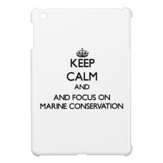 Keep calm and focus on Marine Conservation Cover For The iPad Mini