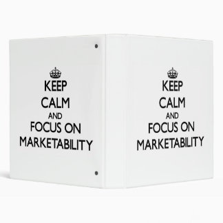 Keep Calm and focus on Marketability 3 Ring Binders