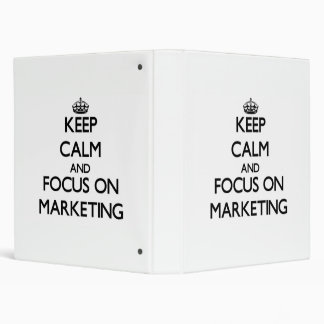 Keep Calm and focus on Marketing 3 Ring Binder