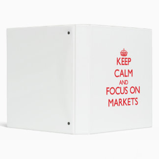 Keep Calm and focus on Markets 3 Ring Binders