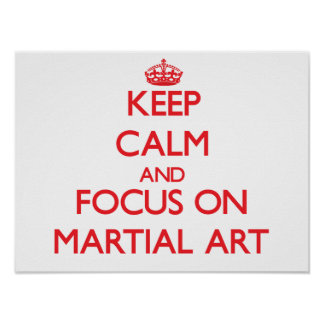 Keep Calm and focus on Martial Art Poster