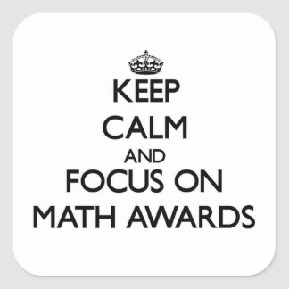 Keep Calm and focus on Math Awards Square Sticker
