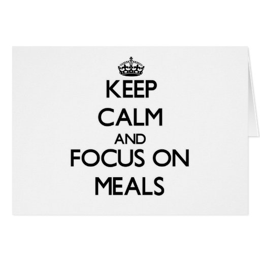 Keep Calm and focus on Meals Cards
