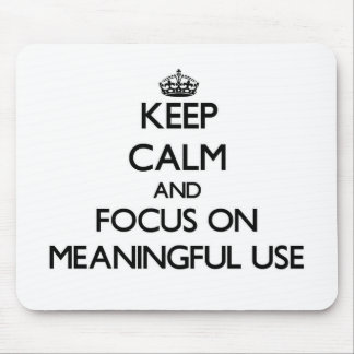 Keep Calm and focus on Meaningful Use Mouse Pad