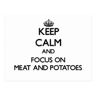 Keep Calm and focus on Meat And Potatoes Post Card