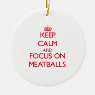 Keep Calm and focus on Meatballs Ceramic Ornament
