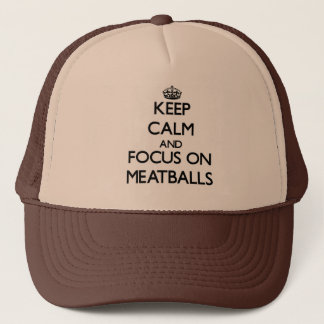 Keep Calm and focus on Meatballs Trucker Hat