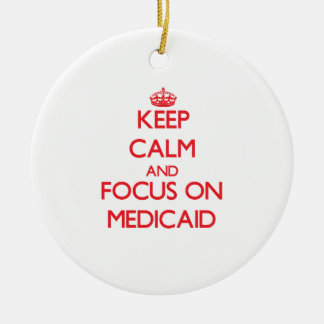 Keep Calm and focus on Medicaid Ceramic Ornament