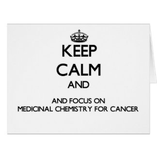 Keep calm and focus on Medicinal Chemistry For Can Cards