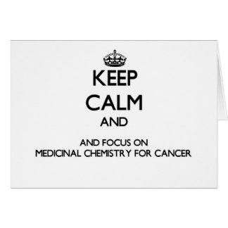 Keep calm and focus on Medicinal Chemistry For Can Greeting Cards
