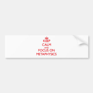 Keep Calm and focus on Metaphysics Bumper Stickers