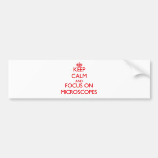 Keep Calm and focus on Microscopes Bumper Stickers