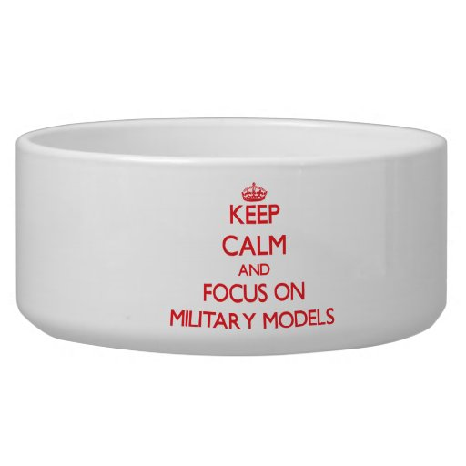 Keep calm and focus on Military Models Pet Bowl