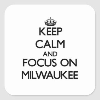 Keep Calm and focus on Milwaukee Square Sticker