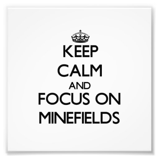 Keep Calm and focus on Minefields Photo Print