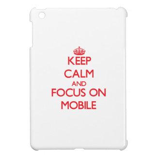 Keep Calm and focus on Mobile iPad Mini Cover