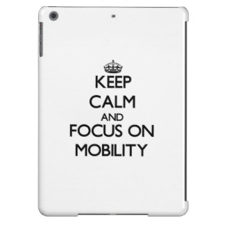 Keep Calm and focus on Mobility Case For iPad Air