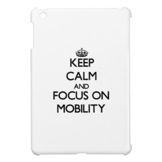 Keep Calm and focus on Mobility iPad Mini Covers