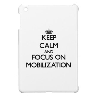 Keep Calm and focus on Mobilization iPad Mini Covers
