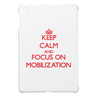 Keep Calm and focus on Mobilization Cover For The iPad Mini