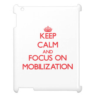Keep Calm and focus on Mobilization iPad Covers