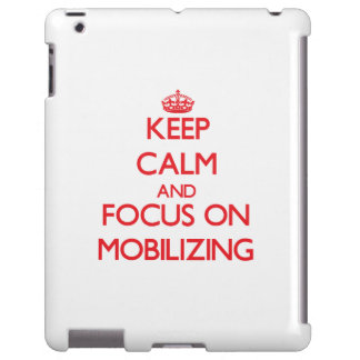 Keep Calm and focus on Mobilizing