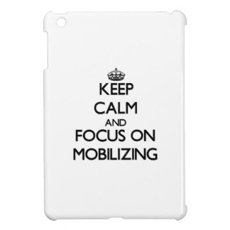 Keep Calm and focus on Mobilizing Cover For The iPad Mini