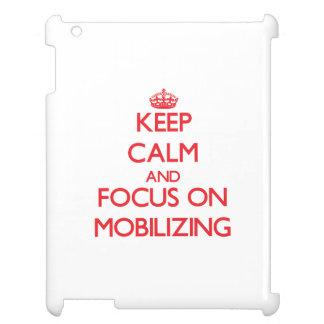 Keep Calm and focus on Mobilizing iPad Case