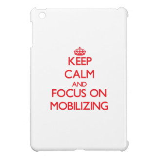 Keep Calm and focus on Mobilizing Case For The iPad Mini