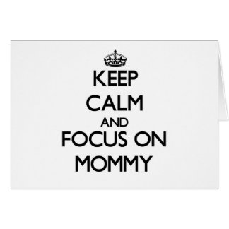 Keep Calm and focus on Mommy Cards