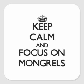 Keep Calm and focus on Mongrels Stickers