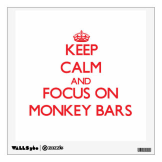 Keep Calm and focus on Monkey Bars Wall Sticker