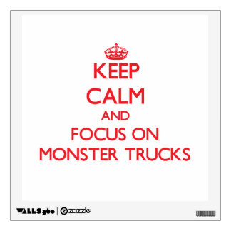 Keep Calm and focus on Monster Trucks Wall Decal