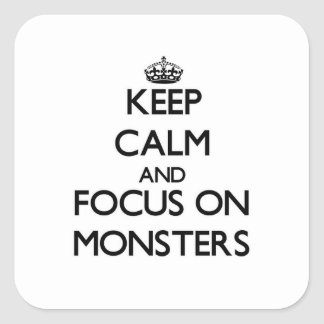 Keep Calm and focus on Monsters Square Sticker