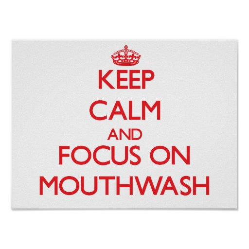Keep Calm and focus on Mouthwash Print