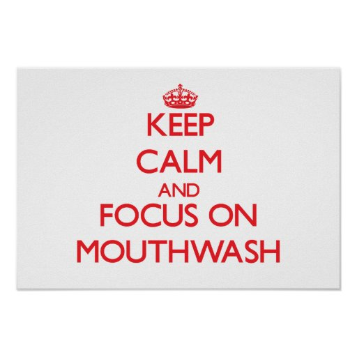 Keep Calm and focus on Mouthwash Posters