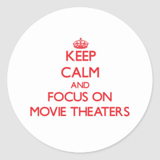 Keep Calm and focus on Movie Theaters Round Stickers