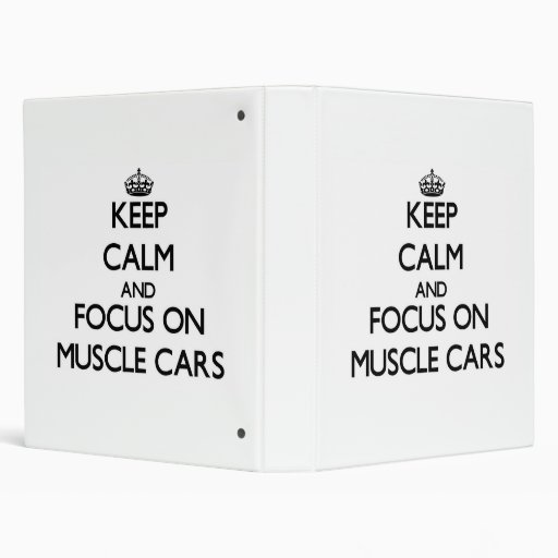 Keep Calm and focus on Muscle Cars Vinyl Binder