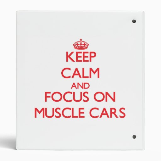 Keep Calm and focus on Muscle Cars 3 Ring Binders