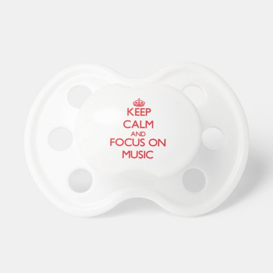 Keep Calm and focus on Music Pacifiers