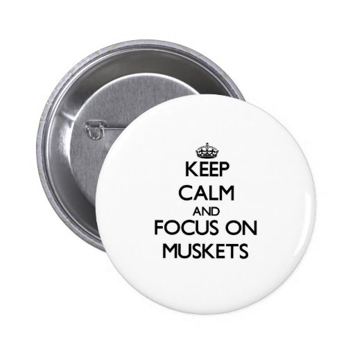 Keep Calm and focus on Muskets Pinback Buttons
