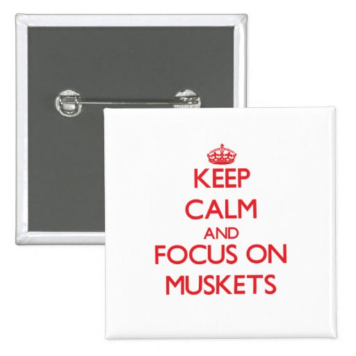 Keep Calm and focus on Muskets Pins
