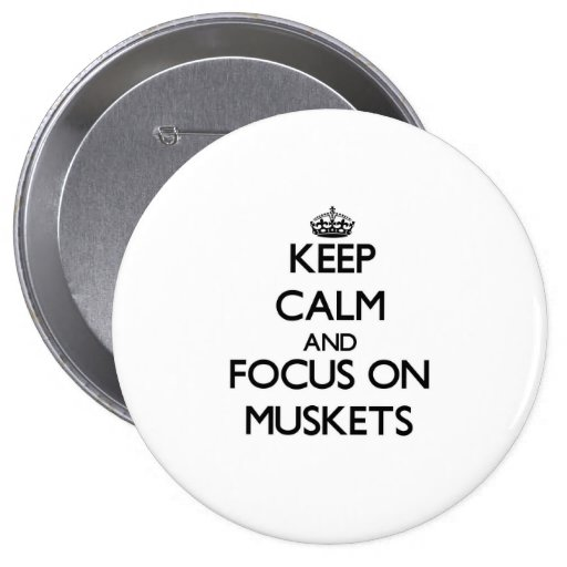 Keep Calm and focus on Muskets Button