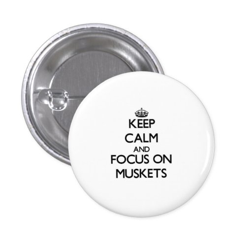 Keep Calm and focus on Muskets Pinback Button