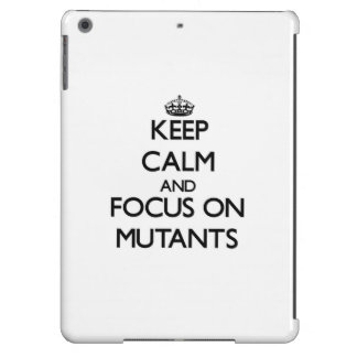 Keep Calm and focus on Mutants iPad Air Covers