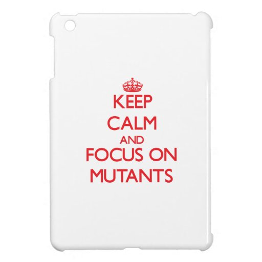 Keep Calm and focus on Mutants iPad Mini Case