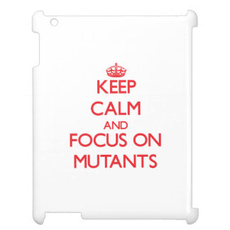 Keep Calm and focus on Mutants Case For The iPad